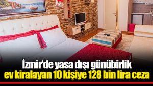 İzmir'de yasa dışı günübirlik ev kiralayan 10 kişiye 128 bin lira ceza