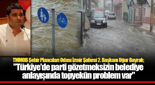 TMMOB Şehir Plancıları Odası İzmir Şubesi 2. Başkanı Uğur Bayrak;