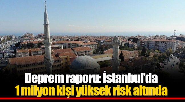 Deprem raporu: İstanbul'da 1 milyon kişi yüksek risk altında