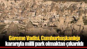 Göreme Vadisi, Cumhurbaşkanlığı kararıyla milli park olmaktan çıkarıldı