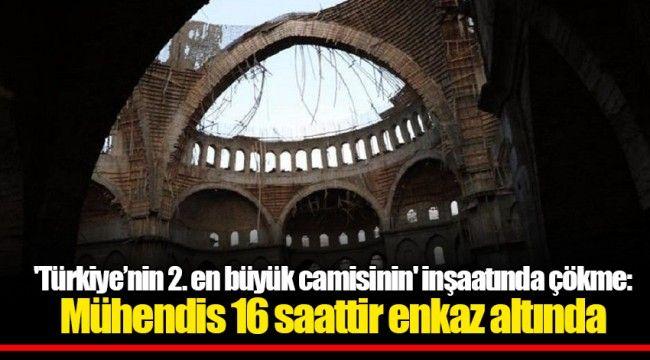 'Türkiye'nin 2. en büyük camisinin' inşaatında çökme: Mühendis 16 saattir enkaz altında