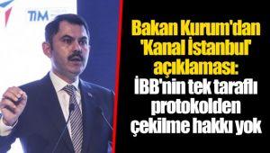 Bakan Kurum'dan 'Kanal İstanbul' açıklaması: İBB'nin tek taraflı protokolden çekilme hakkı yok