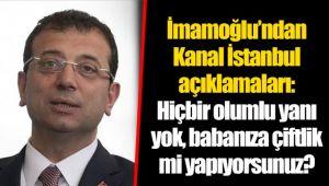 İmamoğlu'ndan Kanal İstanbul açıklamaları: Hiçbir olumlu yanı yok, babanıza çiftlik mi yapıyorsunuz?