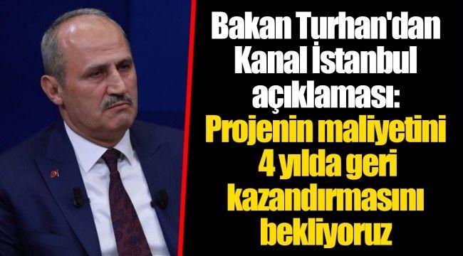 Bakan Turhan'dan Kanal İstanbul açıklaması: Projenin maliyetini 4 yılda geri kazandırmasını bekliyoruz