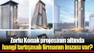 Zorlu Konak projesinin altında hangi tartışmalı firmanın imzası var?