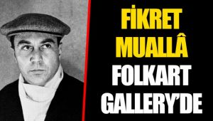 FİKRET MUALLÂ FOLKART GALLERY'DE