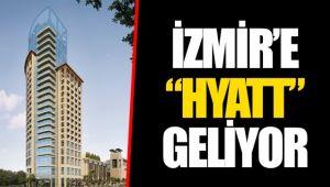 """İZMİR'E """"HYATT"""" GELİYOR"""