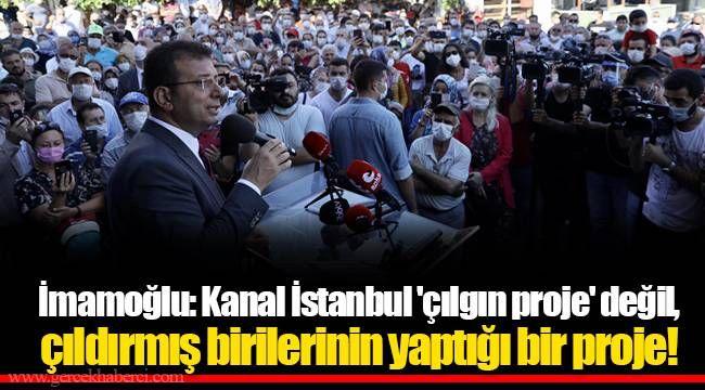 İmamoğlu: Kanal İstanbul 'çılgın proje' değil, çıldırmış birilerinin yaptığı bir proje!