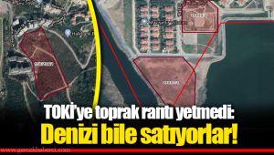 TOKİ'ye toprak rantı yetmedi: Denizi bile satıyorlar!