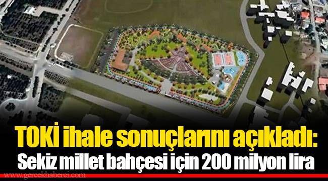 TOKİ ihale sonuçlarını açıkladı: Sekiz millet bahçesi için 200 milyon lira