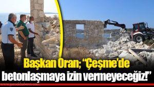 """Başkan Oran; """"Çeşme'de betonlaşmaya izin vermeyeceğiz!"""""""