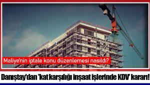 Danıştay'dan 'kat karşılığı inşaat işlerinde KDV' kararı!