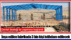 İnşa edilen fabrikada 3 bin kişi istihdam edilecek
