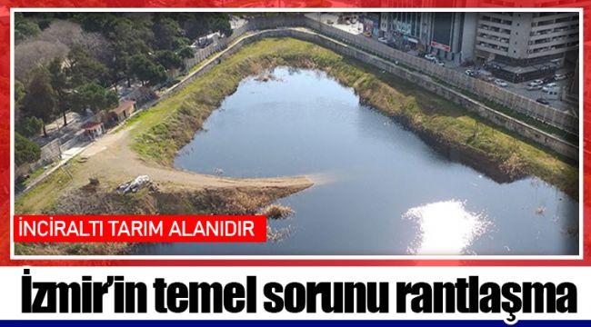 İzmir'in temel sorunu rantlaşma