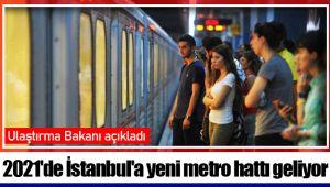 Ulaştırma Bakanı açıkladı: 2021'de İstanbul'a yeni metro hattı geliyor