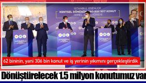 """""""Ülkemizde dönüştürmemiz gereken 1.5 milyon konutumuz var"""