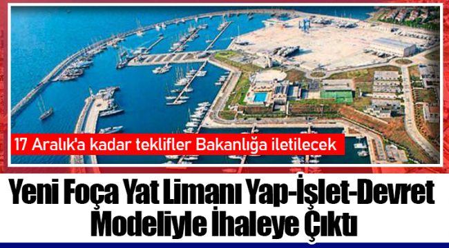 Yeni Foça Yat Limanı Yap-İşlet-Devret Modeliyle İhaleye Çıktı