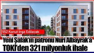 Yeni Şafak'ın patronu Nuri Albayrak'a TOKİ'den 321 milyonluk ihale