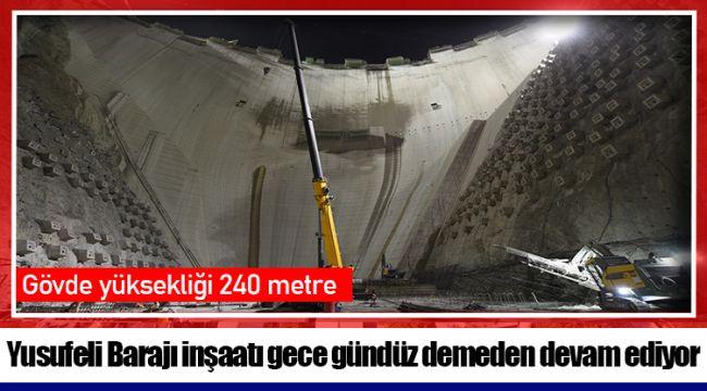 Yusufeli Barajı inşaatı gece gündüz demeden devam ediyor