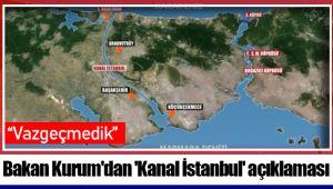 Bakan Kurum'dan 'Kanal İstanbul' açıklaması