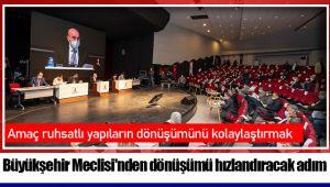 Büyükşehir Meclisi'nden dönüşümü hızlandıracak adım