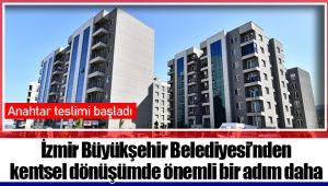 İzmir Büyükşehir Belediyesi'nden kentsel dönüşümde önemli bir adım daha
