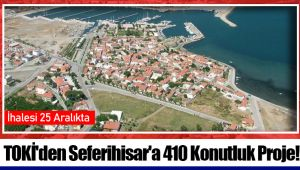 TOKİ'den Seferihisar'a 410 Konutluk Proje!