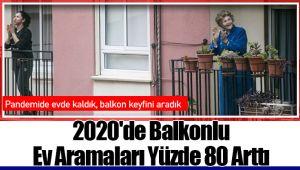 2020'de Balkonlu Ev Aramaları Yüzde 80 Arttı