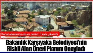 Bakanlık Karşıyaka Belediyesi'nin Riskli Alan Öneri Planını Onayladı