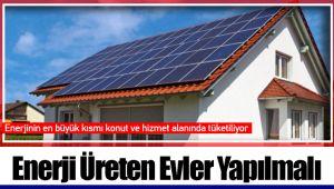 Enerji Üreten Evler Yapılmalı