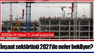 İnşaat sektörünü 2021'de neler bekliyor?