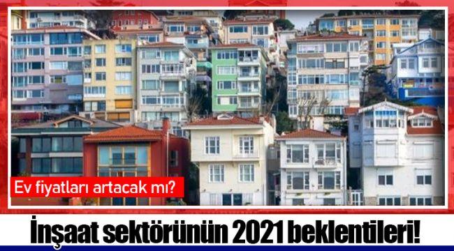 İnşaat sektörünün 2021 beklentileri!