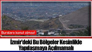 İzmir'deki Bu Bölgeler Kesinlikle Yapılaşmaya Açılmamalı