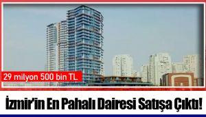 İzmir'in En Pahalı Dairesi Satışa Çıktı!