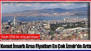 Konut İmarlı Arsa Fiyatları En Çok İzmir'de Arttı