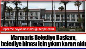 Marmaris Belediye Başkanı, belediye binası için yıkım kararı aldı