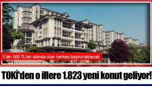 TOKİ'den o illere 1.823 yeni konut geliyor!