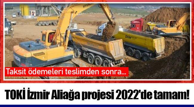 TOKİ İzmir Aliağa projesi 2022'de tamam!