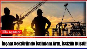 TÜİK Açıkladı:İnşaat Sektöründe İstihdam Arttı, İşsizlik Düştü!