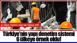 Türkiye'nin yapı denetim sistemi 6 ülkeye örnek oldu!