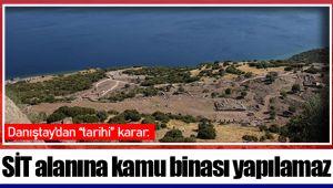 """Danıştay'dan """"tarihi"""" karar: SİT alanında kamu binası yapılamaz"""