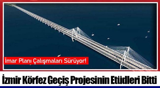 İzmir Körfez Geçiş Projesinin Etüdleri Bitti