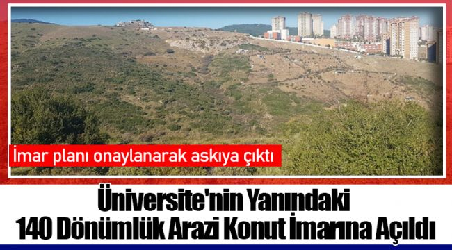 Üniversite'nin Yanındaki 140 Dönümlük Arazi Konut İmarına Açıldı