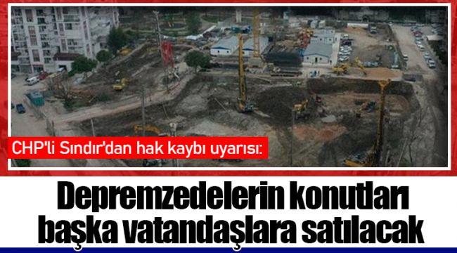 Depremzedelerin konutları başka vatandaşlara satılacak