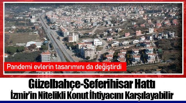 Güzelbahçe-Seferihisar Hattı İzmir'in Nitelikli Konut İhtiyacını Karşılayabilir