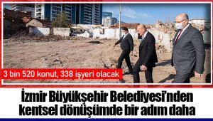 İzmir Büyükşehir Belediyesi'nden kentsel dönüşümde bir adım daha