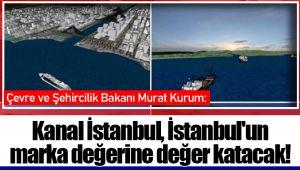 Kanal İstanbul, İstanbul'un marka değerine değer katacak!