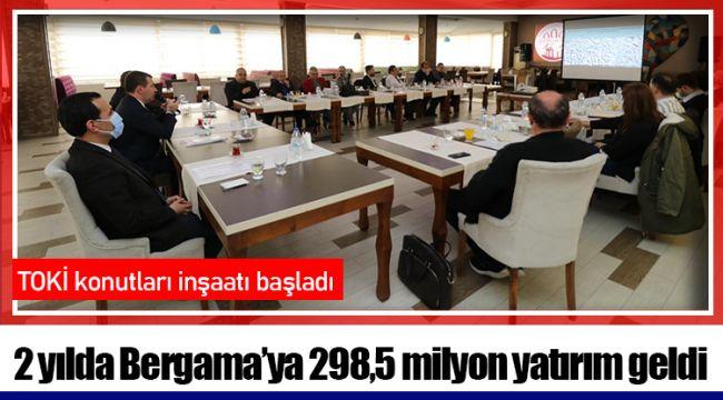 2 yılda Bergama'ya 298,5 milyon yatırım geldi