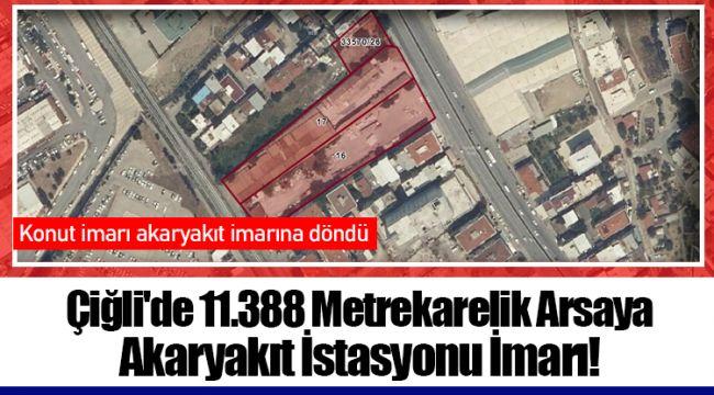 Çiğli'de 11.388 Metrekarelik Arsaya Akaryakıt İstasyonu İmarı!