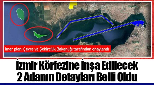 İzmir Körfezine İnşa Edilecek 2 Adanın Detayları Belli